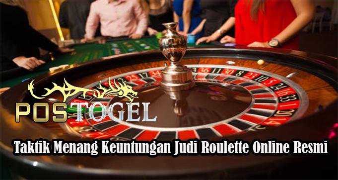 Taktik Menang Keuntungan Judi Roulette Online Resmi